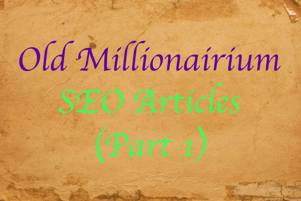 Old Millionairium SEO Articles Combined (Part One)!